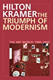 img - for The Triumph of Modernism: The Art World, 1985-2005 book / textbook / text book