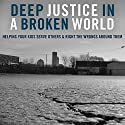 Deep Justice in a Broken World: Helping Your Kids Serve Others and Right the Wrongs around Them Audiobook by Chap Clark, Kara Powell, David Salsa Narrated by Rebecca Rogers