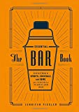 img - for The Essential Bar Book: An A-to-Z Guide to Spirits, Cocktails, and Wine, with 115 Recipes for the World's Great Drinks book / textbook / text book