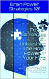 img - for Brain Power 101. Brain Training and Unleashing The Brain Power of Your Mind: Improve Concentration, Improve Memory, Cognitive Skills, and I.Q. And Brain ... brain power, brain power tips Book 3) book / textbook / text book