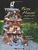 Fairy houses-- unbelievable! : a photographic tour
