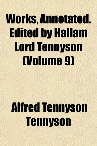 Works, Annotated. Edited by Hallam Lord Tennyson (Volume 9)