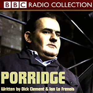 Porridge | [Dick Clement, Ian La Frenais]