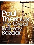 Paul Theroux The Great Railway Bazaar: By Train Through Asia (Penguin Modern Classics) by Theroux, Paul (2008)