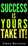 Success: Is Yours TAKE IT! 10 Success...