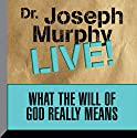 What the Will of God Really Means: Dr. Joseph Murphy LIVE! Speech by Dr. Joseph Murphy Narrated by Dr. Joseph Murphy