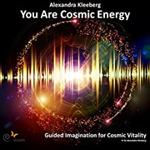 You Are Cosmic Energy Audiobook by Alexandra Kleeberg Narrated by Alexandra Kleeberg