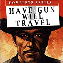 Have Gun Will Travel Radio/TV Program by Sam Rolfe Narrated by Ben Wright, Virginia Gregg