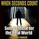 When Seconds Count: Self-Defense for the Real World Audiobook by Sammy Franco Narrated by John Eastman