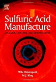 Sulfuric Acid Manufacture [Hardcover] [2005] 1 Ed. Matt King, Michael Moats, William G.I. Davenport, Matthew J. King