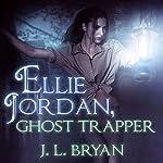 Ellie Jordan, Ghost Trapper: Ellie Jordan, Ghost Trapper Series #1 | J. L. Bryan