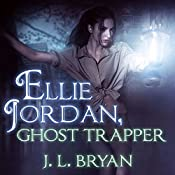 Ellie Jordan, Ghost Trapper: Ellie Jordan, Ghost Trapper Series #1 | J. L. Bryan