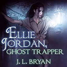 Ellie Jordan, Ghost Trapper: Ellie Jordan, Ghost Trapper Series #1 (       UNABRIDGED) by J. L. Bryan Narrated by Carla Mercer-Meyer