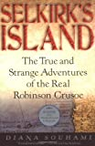 Selkirk's Island: The True and Strange Adventures of the Real Robinson Crusoe (0156027178) by Souhami, Diana