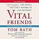 Vital Friends: The People You Can't Afford to Live Without Audiobook by Tom Rath Narrated by Tom Rath