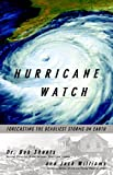 Hurricane Watch: Forecasting the Deadliest Storms on Earth