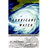 Hurricane Watch: Forecasting the Deadliest Storms on Earth ~ Bob Sheets