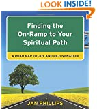 Finding the On-Ramp to Your Spiritual Path: A Roadmap to Joy and Rejuvenation