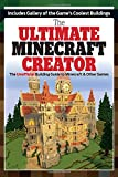 img - for The Ultimate Minecraft Creator: The Unofficial Building Guide to Minecraft & Other Games book / textbook / text book