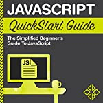 JavaScript QuickStart Guide: The Simplified Beginner's Guide to JavaScript |  ClydeBank Technology,Martin Mihajlov