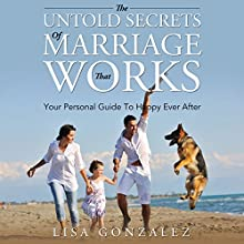 The Untold Secrets of a Marriage That Works: Your Personal Guide to Happy Ever After (       UNABRIDGED) by Lisa Gonzalez Narrated by Violet Meadow
