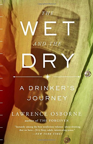 The Wet and the Dry: A Drinker's Journey by Lawrence Osborne