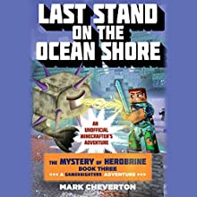 Last Stand on the Ocean Shore: Book Three in the Mystery of Herobrine Series: A Gameknight999 Adventure (       UNABRIDGED) by Mark Cheverton Narrated by Luke Daniels