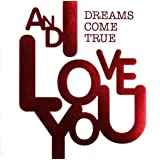 AND I LOVE YOUDREAMS COME TRUE�ɂ��