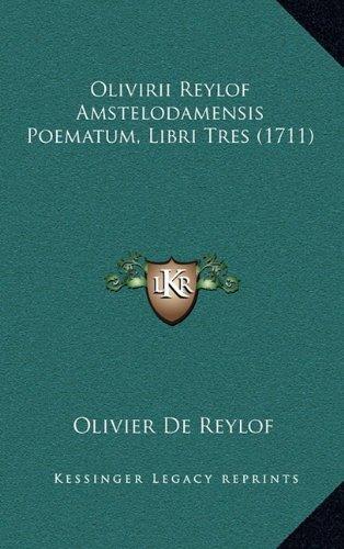 Olivirii Reylof Amstelodamensis Poematum, Libri Tres (1711)