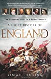Simon Jenkins A Short History of England: The Glorious Story of a Rowdy Nation
