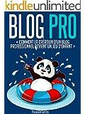 Blog Pro - Comment la cr�ation d'un blog professionnel devient un jeu d'enfant (Comment cr�er un blog professionnel et gagner de l'argent)