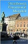 Strasbourg Patrimoine Mondial: Guide...