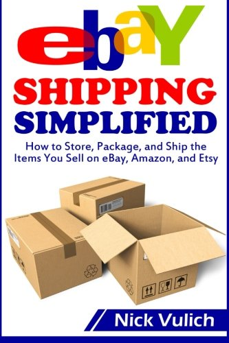 eBay Shipping Simplified: How to Store, Package, and Ship the Items You Sell on eBay, Amazon, and Etsy (eBay Selling Made Easy) (Ebay Us compare prices)