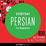 Everyday Persian for Beginners - 400 Actions & Activities: Beginner Persian |  Innovative Language Learning