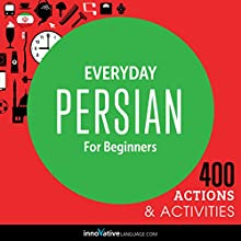 Everyday Persian for Beginners - 400 Actions & Activities Speech by  Innovative Language Learning Narrated by  Innovative Language Learning