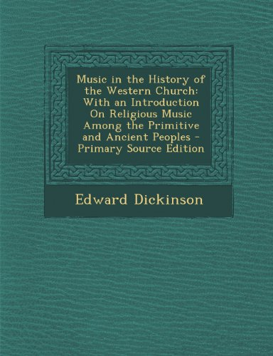 Music in the History of the Western Church: With an Introduction On Religious Music Among the Primitive and Ancient Peoples - Primary Source Edition