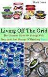 img - for Living Off The Grid The Ultimate Guide On Storage food, Treatment And Storage Of Drinking Water: (Survival Guide for Beginners, DIY Survival Guide, Survival ... Electromagnetic Pulse, EMP Survival books) book / textbook / text book