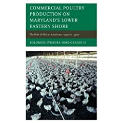 Commercial Poultry Production on Maryland's Lower Eastern Shore and the Involvement of African Americans, 1930s to 1990s