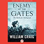 Enemy at the Gates: The Battle for Stalingrad | William Craig