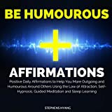 Be Humorous Affirmations: Positive Daily Affirmations to Help You Be More Outgoing and Humorous Around Others Using the Law of Attraction, Self-Hypnosis, Guided Meditation and Sleep Learning