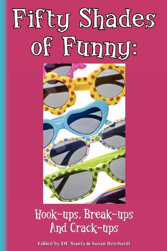 Fifty Shades of Funny: Hook-ups, Break-ups And Crack-ups (Volume 1)