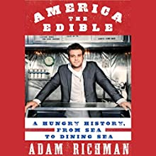America the Edible: A Hungry History, from Sea to Dining Sea (       UNABRIDGED) by Adam Richman Narrated by Adam Richman