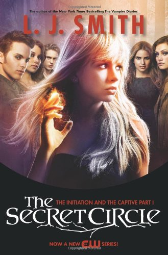 The Secret Circle: The Initiation and The Captive Part I TV Tie-in Edition