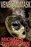 Venetian Mask: A Michaela Thompson International Thriller