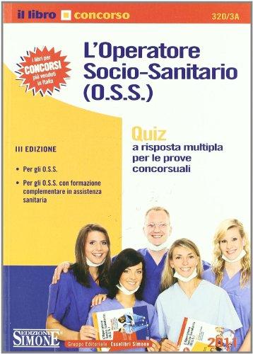L'operatore socio-sanitario (O.S.S.). Quiz a risposta multipla per le prove concorsuali (Il libro concorso)