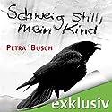 Schweig still, mein Kind Hörbuch von Petra Busch Gesprochen von: Lutz Riedel