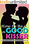 How to Be a Good Kisser: Your Guide t...