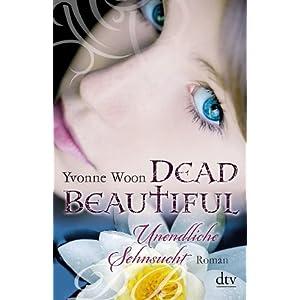 Dead Beautiful - Unendliche Sehnsucht: Roman