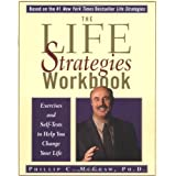 The Life Strategies Workbook: Exercises and Self-Tests to Help You Change Your Life ~ Phillip C. McGraw