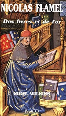 Nicolas Flamel . Des livres et de l'or de Nigel Wilkins